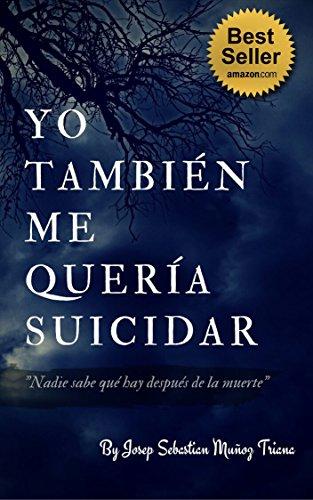 Yo Tambien Me Queria Suicidar: Nadie sabe cuando va a morir par Josep Sebastian Muñoz Triana