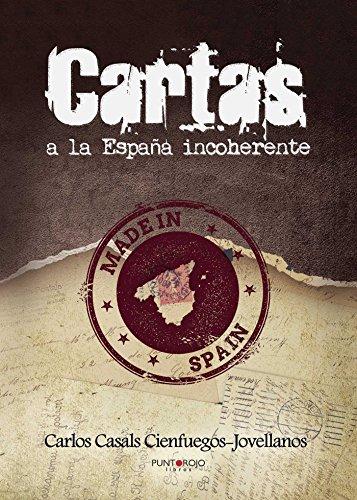 Cartas a la España incoherente por Carlos Casals Cienfuegos-Jovellanos