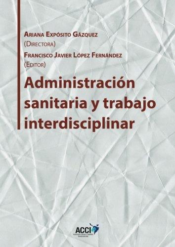 Administración sanitaria y trabajo interdisciplinar (Gestión y atención sanitaria) por Ariana Expósito Gázquez