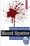 Blood Spatter (Forensics for Fiction)