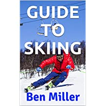 GUIDE TO SKIING: ULTIMATE GUIDE FOR LEARNING HOW TO SKI. Skiing without fear. Guaranteed to help your ski technique. Skiing for beginners to overcome your fear. (English Edition)