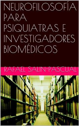 NEUROFILOSOFÍA PARA PSIQUIATRAS E INVESTIGADORES BIOMÉDICOS por Rafael Salin-Pascual