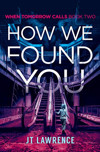 How We Found You (When Tomorrow Calls Book 2) by [Lawrence, JT]