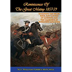 Reminiscences Of The Great Mutiny 1857-59 [Illustrated Edition]: Including The Relief, Siege, And Capture Of Lucknow, And The Campaigns In Rohilcund And Oude (English Edition)