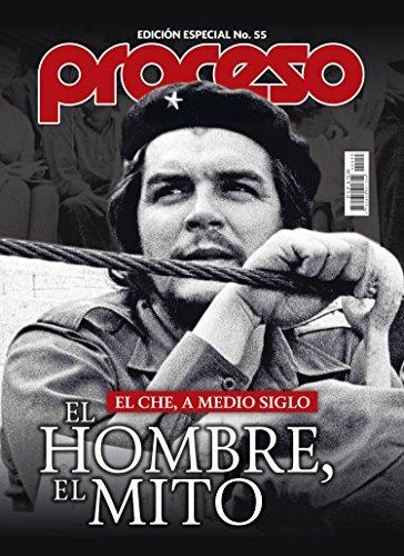 El Che, a medio siglo.: El hombre, el mito. por Revista Proceso