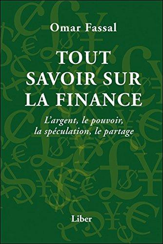 Tout savoir sur la finance - L'argent, le pouvoir, la spéculation, le partage par Omar Fassal
