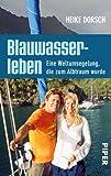 Blauwasserleben: Eine Weltumsegelung, die zum Albtraum wurde von Heike Dorsch
