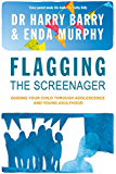Flagging the Screenager: Guiding Your Child Through Adolescence and Young Adulthood