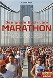 Das grosse Buch vom Marathon: Erprobtes modulares Trainingssystem, Trainingspläne für Einsteiger und fortgeschrittene Läufer, Krafttraining, Ernährung, Gymnastik