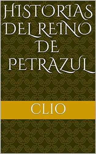 Historias del Reino de Petrazul por CLIO