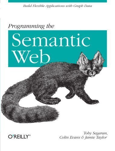 Programming the Semantic Web by Segaran, Toby Published by O'Reilly Media 1st (first) edition (2009) Paperback