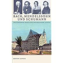 Bach, Mendelssohn und Schumann: Spaziergänge durch das musikalische Leipzig