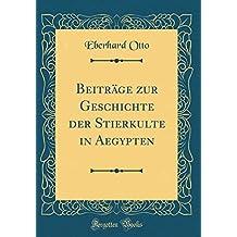 Beiträge zur Geschichte der Stierkulte in Aegypten (Classic Reprint)