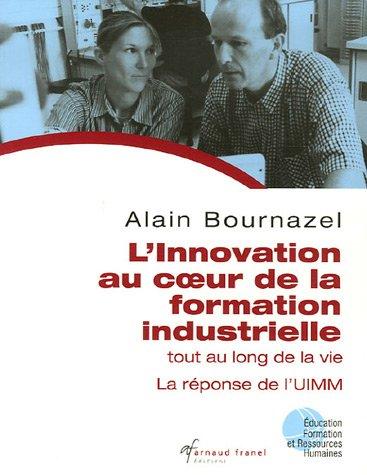 L'innovation au coeur de la formation industrielle tout au long de la vie : La réponse de l'UIMM par Alain Bournazel