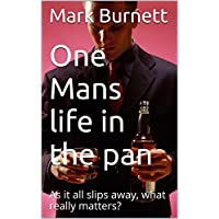 One Mans life in the pan: As it all slips