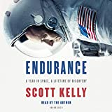 Endurance: A Year in Space, A Lifetime of Discovery - Scott Kelly