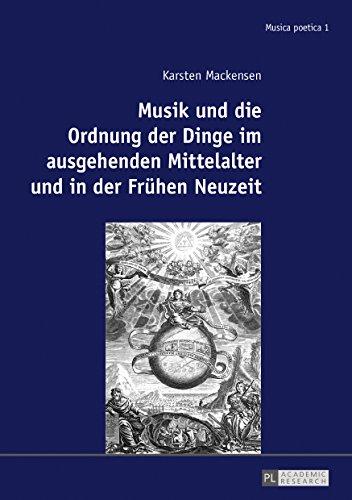 Musik und die Ordnung der Dinge im ausgehenden Mittelalter und in der Fruehen Neuzeit (Musica poetica 1)