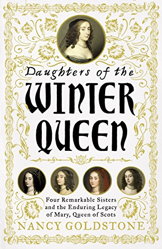 Daughters of the Winter Queen: Four Remarkable Sisters, the Crown of Bohemia and the Enduring Legacy of Mary, Queen of Scots (English Edition) por Nancy Goldstone