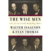 The Wise Men: Six Friends and the World They Made by Walter Isaacson (1997-06-04)