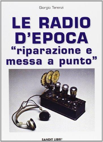 Le radio d'epoca. Riparazione e messa a punto di Terenzi, Giorgio (2007) Tapa blanda