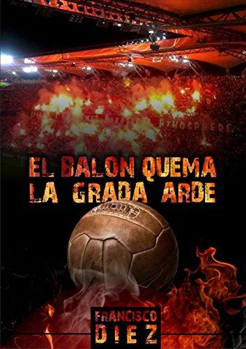 El balón quema, la grada arde por Fran Díez