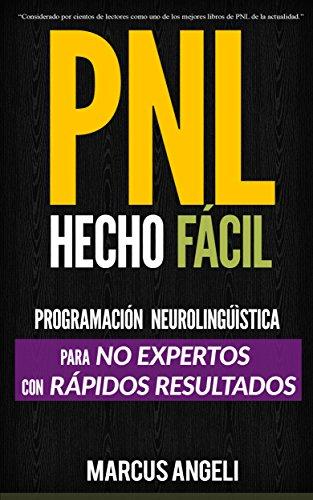 PNL Hecho Fácil - Programación neurolingüística para NO EXPERTOS con RÁPIDOS RESULTADOS: ¡Transforma tu vida con ayuda de la PNL! Cambia tu mente, hábitos y realidad con Programacion Neurolinguistica por Marcus Angeli