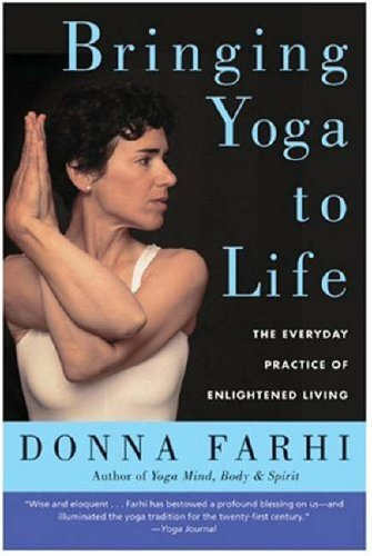 Bringing Yoga to Life: The Everyday Practice of Enlightened Living by Donna Farhi (2005-01-01)
