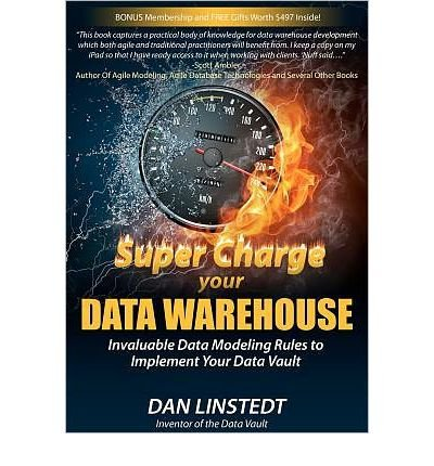 Super Charge Your Data Warehouse: Invaluable Data Modeling Rules to Implement Your Data Vault by Dan Linstedt (2011-11-11) par Dan Linstedt