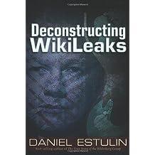 Deconstructing Wikileaks by Daniel Estulin (2012-09-01)