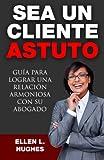 Sea Un Cliente Astuto: Guía para lograr una relación armoniosa con su abogado