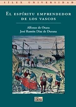 El espíritu emprendedor de los vascos (Silex Universidad) de [de Otazu, Alfonso , Díaz de Durana, José Ramón ]