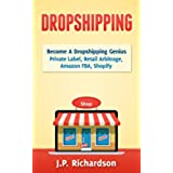 Dropshipping: Become A Dropshipping Genius: Private Label, Retail Arbitrage, Amazon FBA, Shopify (Drop Shipping, eBay, Online Store, E-Commerce, Online Startup) (English Edition)