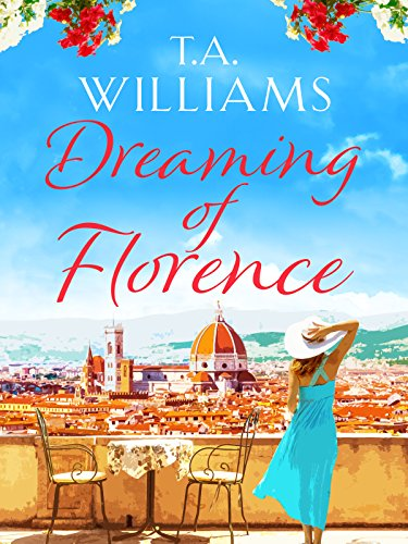 Dreaming of Florence: The feel-good read of the winter! by [Williams, T.A.]