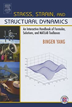 Stress, Strain, and Structural Dynamics: An Interactive Handbook of Formulas, Solutions, and MATLAB Toolboxes by [Yang, Bingen]
