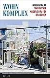 Wohnkomplex: Warum wir andere Häuser brauchen - Niklas Maak