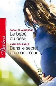 Le bébé du désir - Dans le secret de mon coeur (Passions) par [Anderson, Sarah M., Eagle, Kathleen]