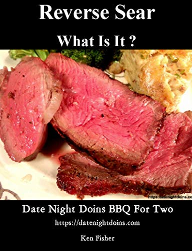Reverse Sear What Is It? (Date Night Doins BBQ For Two Book 1) (English Edition) -