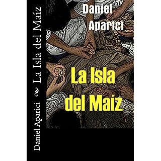 La Isla del Maíz: Por Daniel Aparici (Spanish Edition)