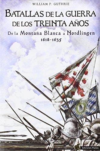Batallas de la Guerra de los Treinta Años: De la Montaña Blanca a Nordlingen 1618-1635