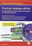 Costi per tipologie edilizie. La valutazione economica dei progetti in fase preliminare. Con CD-ROM