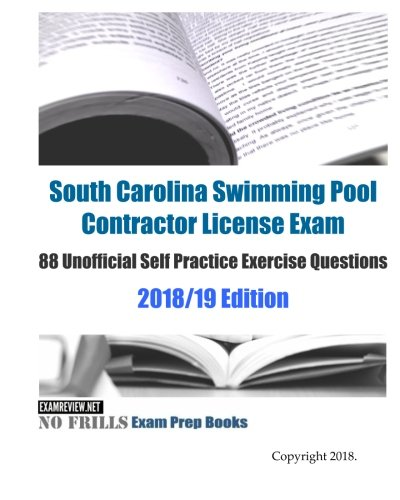 South Carolina Swimming Pool Contractor License Exam 88 Unofficial Self Practice Exercise Questions 2018/19 Edition - South Carolina Pool