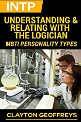 INTP: Understanding & Relating with the Logician (MBTI Personality Types) by Clayton Geoffreys (2015-10-28)