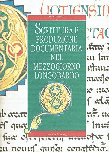 Scrittura e produzione documentaria nel Mezzogiorno longobardo : atti del convegno internazionale di studio,Badia di Cava, 3-5 ottobre 1990