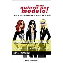 Mamá quiero ser modelo: Manual para modelos de moda