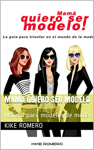Mamá quiero ser modelo: Manual para modelos de moda par KIke Romero