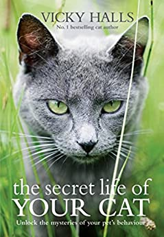 The Secret Life of your Cat: The visual guide to all your cat's behaviour by [Halls, Vicky]