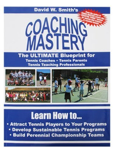 Coaching Mastery: The Ultimate Blueprint for Tennis Coaches, Tennis Parents, and Tennis Teaching Professionals by Smith, David Walter (2012) Paperback