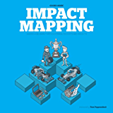 Impact Mapping: Making a big impact with software products and projects (English Edition)