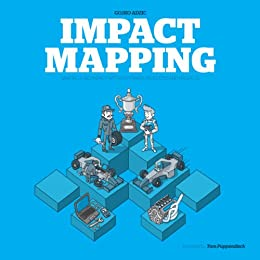 Impact Mapping: Making a big impact with software products and projects (English Edition) de [Adzic, Gojko]