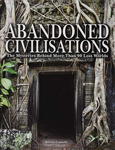 Abandoned Civilisations: The Mysteries Behind More Than 90 Lost Worlds por Kieron Connolly